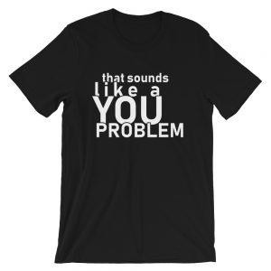 That sounds like a YOU problem – Mārtiņa krekls